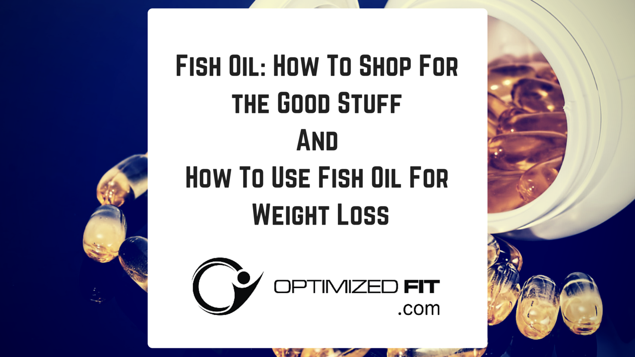 Fish oil how to shop for the good stuff and a handy trick for Fish oil weight loss